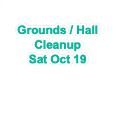 Grounds / Hall Cleanup Oct 26 10:00 - 1:00