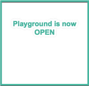 PLAYGROUND IS NOW OPEN